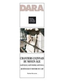 Chantiers lyonnais du Moyen Âge (Saint-Jean, Saint-Nizier, Saint-Paul)