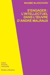 S'engager : l'intellectuel dans l'œuvre d'André Malraux