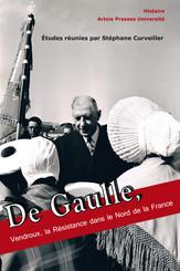 De Gaulle, Vendroux, la Résistance dans le Nord de la France
