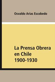 La Prensa Obrera en Chile 1900-1930
