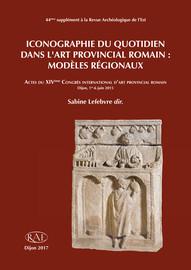Iconographie du quotidien dans l'art provincial romain : modèles régionaux
