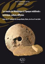 Les meules du Néolithique à l'époque médiévale : technique, culture, diffusion