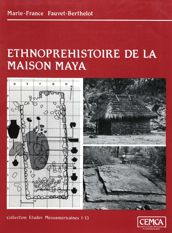 Ethnopréhistoire de la maison maya