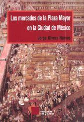 Los mercados de la Plaza Mayor en la ciudad de México