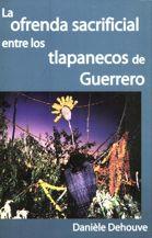 La ofrenda sacrificial entre los tlapanecos de Guerrero