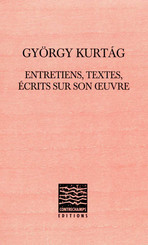 György Kurtág : entretiens, textes, écrits sur son œuvre