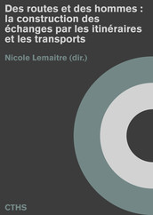 Des routes et des hommes : la construction des échanges par les itinéraires et les transports