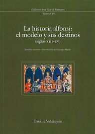 La historia alfonsí: el modelo y sus destinos (siglos xiii-xv)