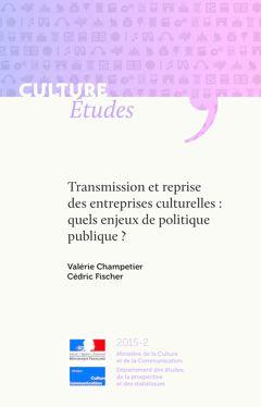 Transmission et reprise des entreprises culturelles : quels enjeux de politique publique ?