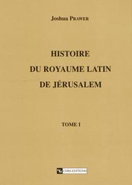 Histoire du royaume latin de Jérusalem. Tome premier