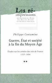 Guerre, État et société à la fin du Moyen Âge. Tome 2