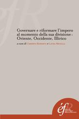 Governare e riformare l'impero al momento della sua divisione : Oriente, Occidente, Illirico