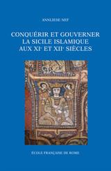 Conquérir et gouverner la Sicile islamique aux xie et xiie siècles