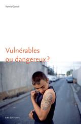 Vulnérables ou dangereux?