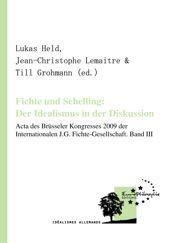 Fichte und Schelling: Der Idealismus in der Diskussion. Volume III
