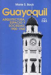 Guayaquil: Arquitectura, espacio y sociedad, 1900-1940