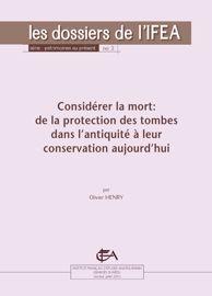 Considérer la mort: de la protection des tombes dans l'antiquité à leur conservation aujourd'hui