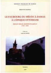 Le faubourg du Mīdān à Damas à l'époque ottomane