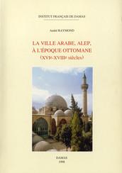 La ville arabe, Alep, à l'époque ottomane