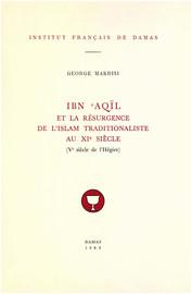 Ibn ʿAqīl et la résurgence de l'islam traditionaliste au XIe siècle (Ve siècle de l'Hégire)