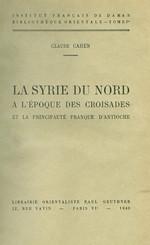 La Syrie du nord à l'époque des croisades et la principauté franque d'Antioche