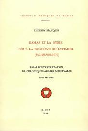 Damas et la Syrie sous la domination fatimide (359-468/969-1076). Tome premier