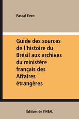 Guide des sources de l'histoire du Brésil aux archives du ministère français des Affaires étrangères