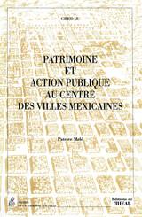 Patrimoine et action publique au centre des villes mexicaines
