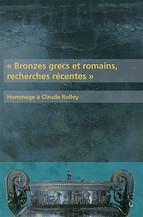 «Bronzes grecs et romains, recherches récentes» — Hommage à Claude Rolley