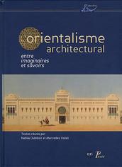 L'Orientalisme architectural entre imaginaires et savoirs