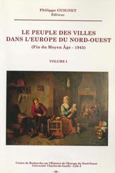 Le peuple des villes dans l'Europe du Nord-Ouest (fin du Moyen Âge-1945). Volume II