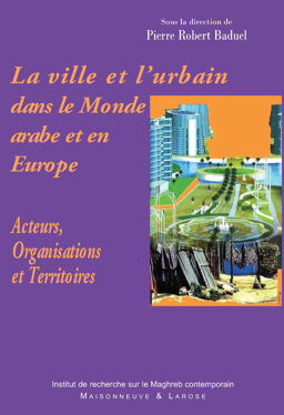 La ville et l'urbain dans le Monde arabe et en Europe