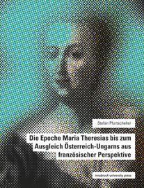 Die Epoche Maria Theresias bis zum Ausgleich Österreich-Ungarns aus französischer Perspektive