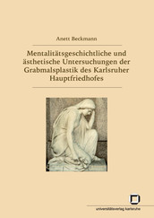 Mentalitätsgeschichtliche und ästhetische Untersuchungen der Grabmalsplastik des Karlsruher Hauptfriedhofes