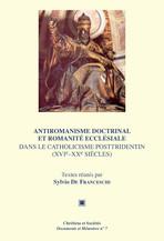 Antiromanisme doctrinal et romanité ecclésiale dans le catholicisme posttridentin (xvie-xxe siècles)
