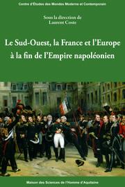Le Sud-Ouest, la France et l'Europe à la fin de l'Empire napoléonien