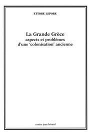 La Grande Grèce. Aspects et problèmes d'une « colonisation » ancienne