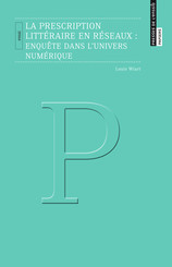 La prescription littéraire en réseaux : enquête dans l'univers numérique