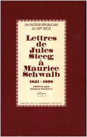 Un pasteur républicain au XIXe siècle : Lettres de Jules Steeg à Maurice Schwalb 1851-1898