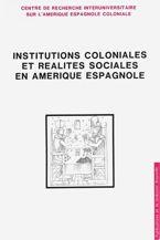 Institutions coloniales et réalités sociales en Amérique espagnole