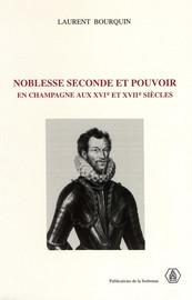 Noblesse seconde et pouvoir en Champagne aux XVIe et XVIIe siècles