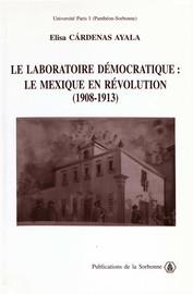 Le laboratoire démocratique : le Mexique en révolution 1908-1913