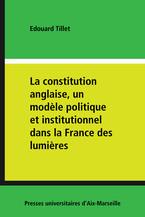 La constitution anglaise, un modèle politique et institutionnel dans la France des lumières