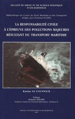 La responsabilité civile à l'épreuve des pollutions majeures résultant du transport maritime