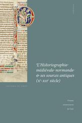 L'Historiographie médiévale normande et ses sources antiques (Xe-XIIesiècle)