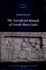 The Sacrificial Rituals of Greek Hero-Cults in the Archaic to the Early Hellenistic Period