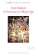 Vies de saint Jean-Baptiste en vers et récits : permanence et muances d'un culte