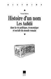 Histoire d'un nom. Les Aufidii dans la vie politique, économique et sociale du monde romain