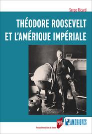 Théodore Roosevelt et l'Amérique impériale