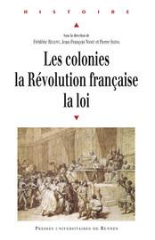 Conclusion générale. Lorsque la loi fait la Révolution aux Colonies... ou l'empire des lois républicaines